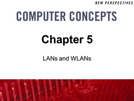 LANs and WLANs Chapter 5. 5 Chapter 5: LANs and WLANs2 Chapter Contents  Section A: Network Building Blocks  Section B: Wired Networks  Section C: