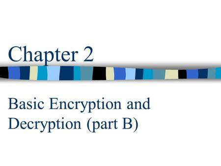 Chapter 2 Basic Encryption and Decryption (part B)