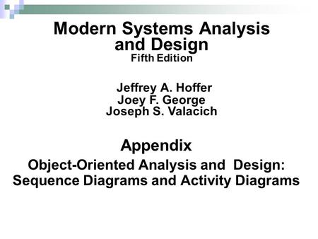 Appendix Object-Oriented Analysis and Design: Sequence Diagrams and Activity Diagrams Modern Systems Analysis and Design Fifth Edition Jeffrey A. Hoffer.