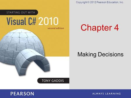 Copyright © 2012 Pearson Education, Inc. Chapter 4 Making Decisions.