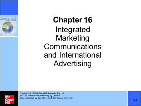 Copyright  2009 McGraw-Hill Australia Pty Ltd PPTs t/a International Marketing by Cateora Slides prepared by Kate Mizerski, Edith Cowan University 16-1.