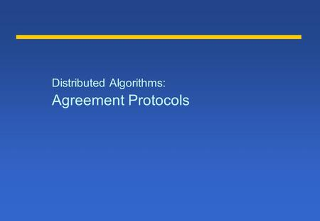 Distributed Algorithms: Agreement Protocols. Problems of Agreement l A set of processes need to agree on a value (decision), after one or more processes.
