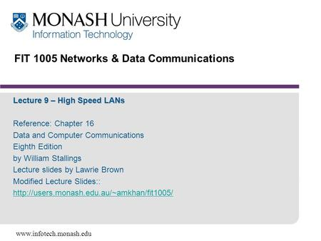 Www.infotech.monash.edu FIT 1005 Networks & Data Communications Lecture 9 – High Speed LANs Reference: Chapter 16 Data and Computer Communications Eighth.