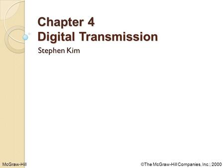 McGraw-Hill©The McGraw-Hill Companies, Inc., 2000 Chapter 4 Digital Transmission Stephen Kim 4.1.