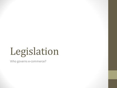 Legislation Who governs e-commerce?. E-commerce is regulated by laws and guidelines. These aim to ensure that sites operate effectively and that online.