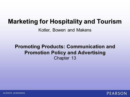 Promoting Products: Communication and Promotion Policy and Advertising Chapter 13 Kotler, Bowen and Makens Marketing for Hospitality and Tourism.