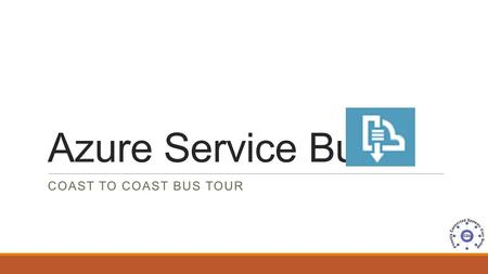 Azure Service Bus COAST TO COAST BUS TOUR. About Me Chris Holwerda Senior Consultant II, Neudesic 15+ years as a developer, solution architect, service.