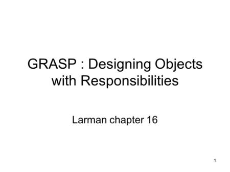 GRASP : Designing Objects with Responsibilities