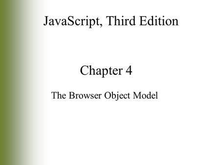 Chapter 4 The Browser Object Model JavaScript, Third Edition.
