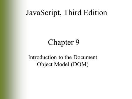 Chapter 9 Introduction to the Document Object Model (DOM) JavaScript, Third Edition.
