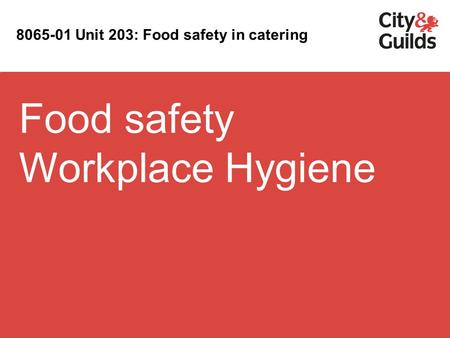 Food safety Workplace Hygiene 8065-01 Unit 203: Food safety in catering.