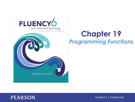 Chapter 19 Programming Functions. Learning Objectives Apply JavaScript rules for functions, declarations, return values, function calls, scope of reference,