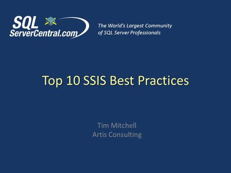 Top 10 SSIS Best Practices Tim Mitchell Artis Consulting The World's Largest Community of SQL Server Professionals.