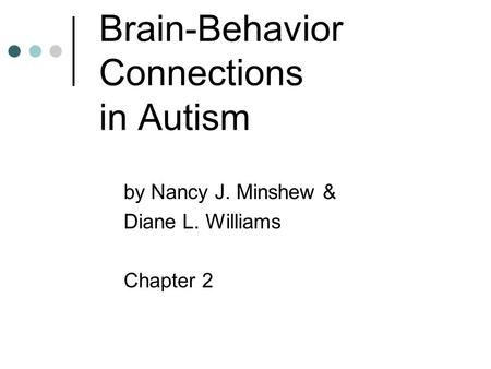 Brain-Behavior Connections in Autism by Nancy J. Minshew & Diane L. Williams Chapter 2.