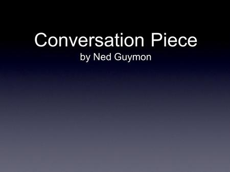 "Conversation Piece by Ned Guymon. Read ""Conversation Piece"" (handout) - often considered the world's shortest detective story What happened in this story?"