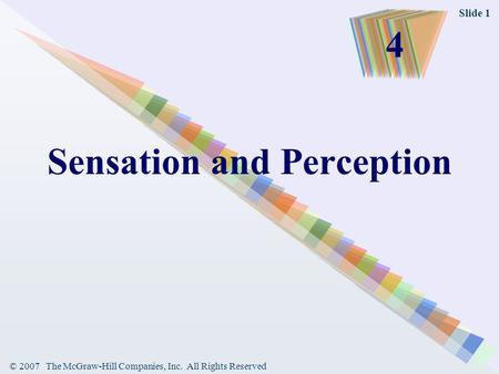 © 2007 The McGraw-Hill Companies, Inc. All Rights Reserved Slide 1 Sensation and Perception 4.