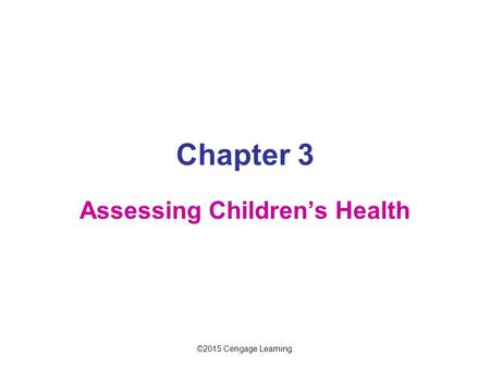 Chapter 3 Assessing Children's Health ©2015 Cengage Learning.