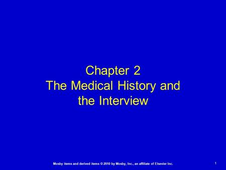 1 Mosby items and derived items © 2010 by Mosby, Inc., an affiliate of Elsevier Inc. Chapter 2 The Medical History and the Interview.