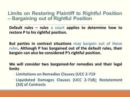 Limits on Restoring Plaintiff to Rightful Position – Bargaining out of Rightful Position Default rules – rules a court applies to determine how to restore.