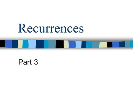 Recurrences Part 3. Recursive Algorithms Recurrences are useful for analyzing recursive algorithms Recurrence – an equation or inequality that describes.