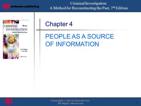 1 Book Cover Here Copyright © 2014, Elsevier Inc. All Rights Reserved Chapter 4 PEOPLE AS A SOURCE OF INFORMATION Criminal Investigation: A Method for.