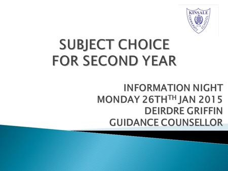 INFORMATION NIGHT MONDAY 26TH TH JAN 2015 DEIRDRE GRIFFIN GUIDANCE COUNSELLOR.
