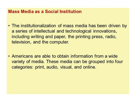 Mass Media as a Social Institution The institutionalization of mass media has been driven by a series of intellectual and technological innovations, including.