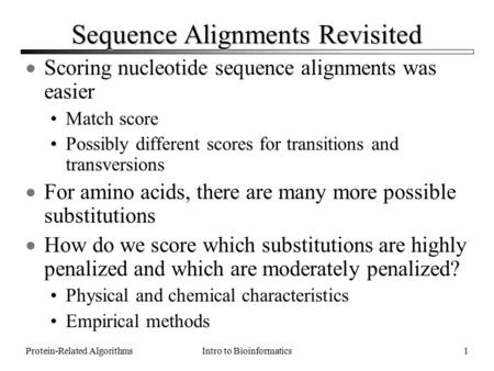 Intro to BioinformaticsProtein-Related Algorithms1 Sequence Alignments Revisited  Scoring nucleotide sequence alignments was easier Match score Possibly.