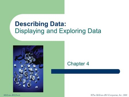 ©The McGraw-Hill Companies, Inc. 2008McGraw-Hill/Irwin Describing Data: Displaying and Exploring Data Chapter 4.