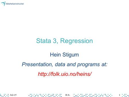Jul-15H.S.1 Stata 3, Regression Hein Stigum Presentation, data and programs at: