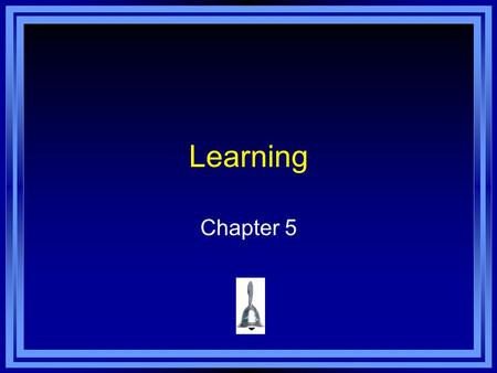 Learning Chapter 5. Copyright © 2011 Pearson Education, Inc. All rights reserved. Chapter 5 Learning Objective Menu LO 5.1 Learning LO 5.2 Classical conditioning.