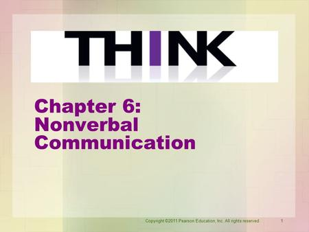 Copyright ©2011 Pearson Education, Inc. All rights reserved.1 Chapter 6: Nonverbal Communication.