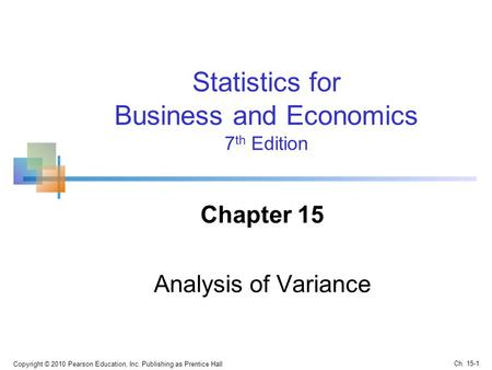 Copyright © 2010 Pearson Education, Inc. Publishing as Prentice Hall Statistics for Business and Economics 7 th Edition Chapter 15 Analysis of Variance.