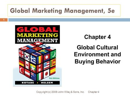 Global Marketing Management, 5e Chapter 4Copyright (c) 2009 John Wiley & Sons, Inc. 1 Chapter 4 Global Cultural Environment and Buying Behavior.