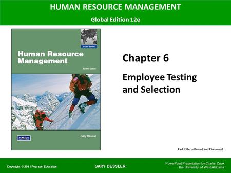 GARY DESSLER HUMAN RESOURCE MANAGEMENT Global Edition 12e Chapter 6 Employee Testing and Selection PowerPoint Presentation by Charlie Cook The University.