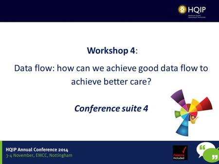 Workshop 4: Data flow: how can we achieve good data flow to achieve better care? Conference suite 4.