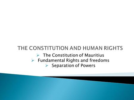  The Constitution of Mauritius  Fundamental Rights and freedoms  Separation of Powers.