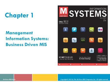Chapter 1 Management Information Systems: Business Driven MIS McGraw-Hill/Irwin Copyright © 2013 by The McGraw-Hill Companies, Inc. All rights reserved.
