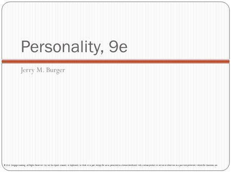 Personality, 9e Jerry M. Burger © 2016 Cengage Learning. All Rights Reserved. May not be copied, scanned, or duplicated, in whole or in part, except for.