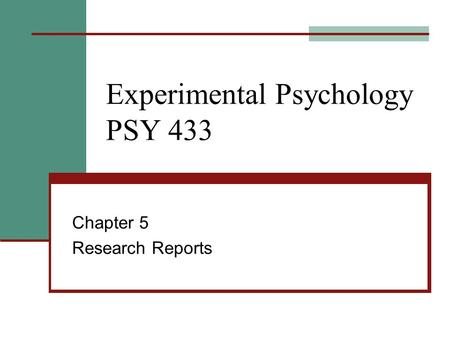 Experimental Psychology PSY 433 Chapter 5 Research Reports.