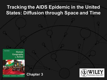 Tracking the AIDS Epidemic in the United States: Diffusion through Space and Time © 2006 John Wiley & Sons, Inc. This presentation may be used and adapted.