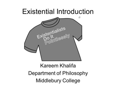 Existential Introduction Kareem Khalifa Department of Philosophy Middlebury College.