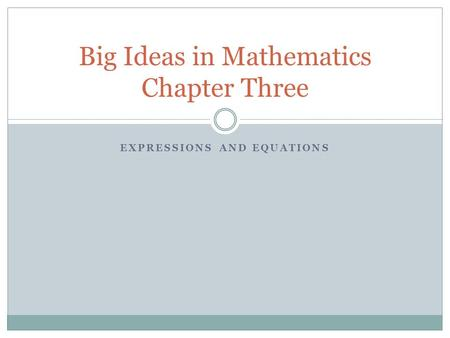 EXPRESSIONS AND EQUATIONS Big Ideas in Mathematics Chapter Three.
