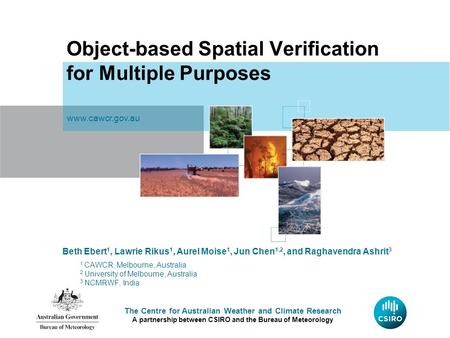 The Centre for Australian Weather and Climate Research A partnership between CSIRO and the Bureau of Meteorology Object-based Spatial Verification for.