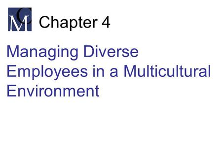 Chapter 4 Managing Diverse Employees in a Multicultural Environment.