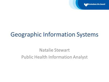 Geographic Information Systems Natalie Stewart Public Health Information Analyst.