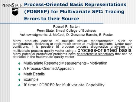Process-Oriented Basis Representations (POBREP) for Multivariate SPC: Tracing Errors to their Source Russell R. Barton Penn State, Smeal College of Business.