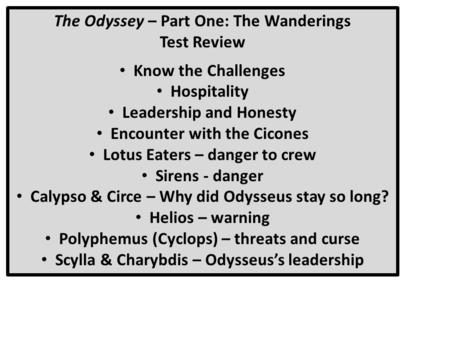 The Odyssey – Part One: The Wanderings Test Review Know the Challenges Hospitality Leadership and Honesty Encounter with the Cicones Lotus Eaters – danger.