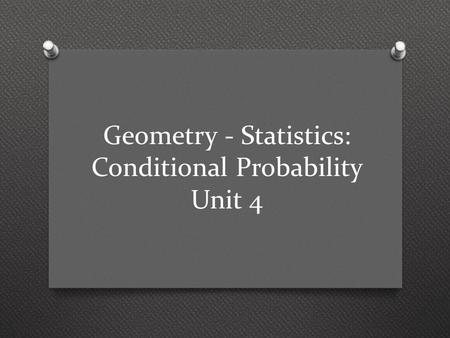 Geometry - Statistics: Conditional Probability Unit 4
