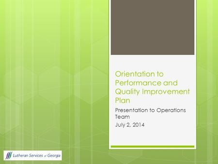Orientation to Performance and Quality Improvement Plan Presentation to Operations Team July 2, 2014.